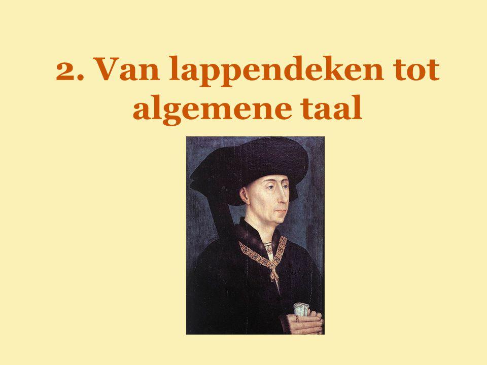 Geschiedenis van het Nederlands  Middelnederlands  Ambtelijke teksten in de volkstaal  Aanvankelijk: grootgrondbezitters/clerus => documenten in het Latijn (dergelijke documenten zeer duur, niet voor iedereen!)  Belang van patriciaat neemt toe.