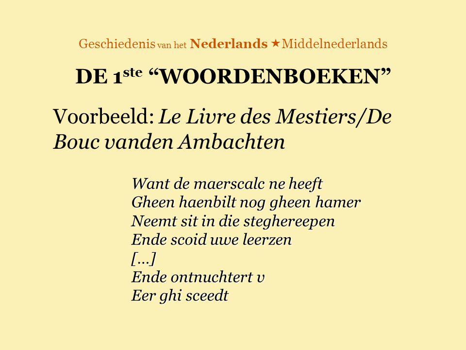 """Geschiedenis van het Nederlands  Middelnederlands DE 1 ste """"WOORDENBOEKEN"""" Voorbeeld: Le Livre des Mestiers/De Bouc vanden Ambachten Want de maerscal"""