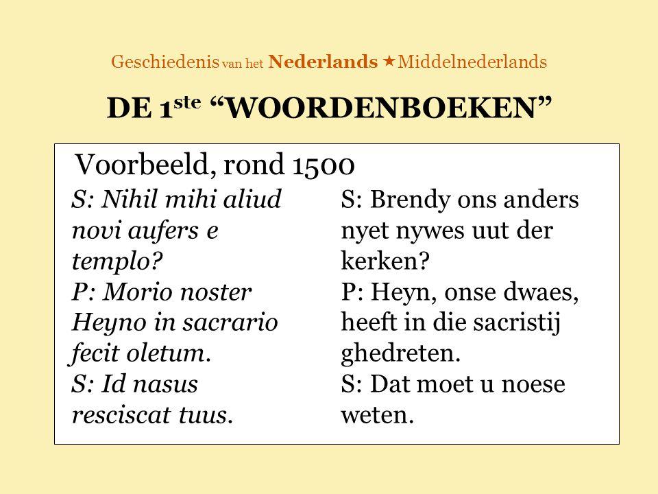 """Geschiedenis van het Nederlands  Middelnederlands DE 1 ste """"WOORDENBOEKEN"""" Voorbeeld, rond 1500 S: Nihil mihi aliud novi aufers e templo? P: Morio no"""