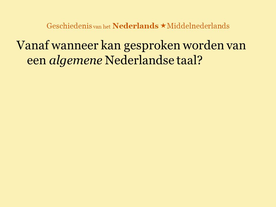 Geschiedenis van het Nederlands  Middelnederlands Vanaf wanneer kan gesproken worden van een algemene Nederlandse taal?
