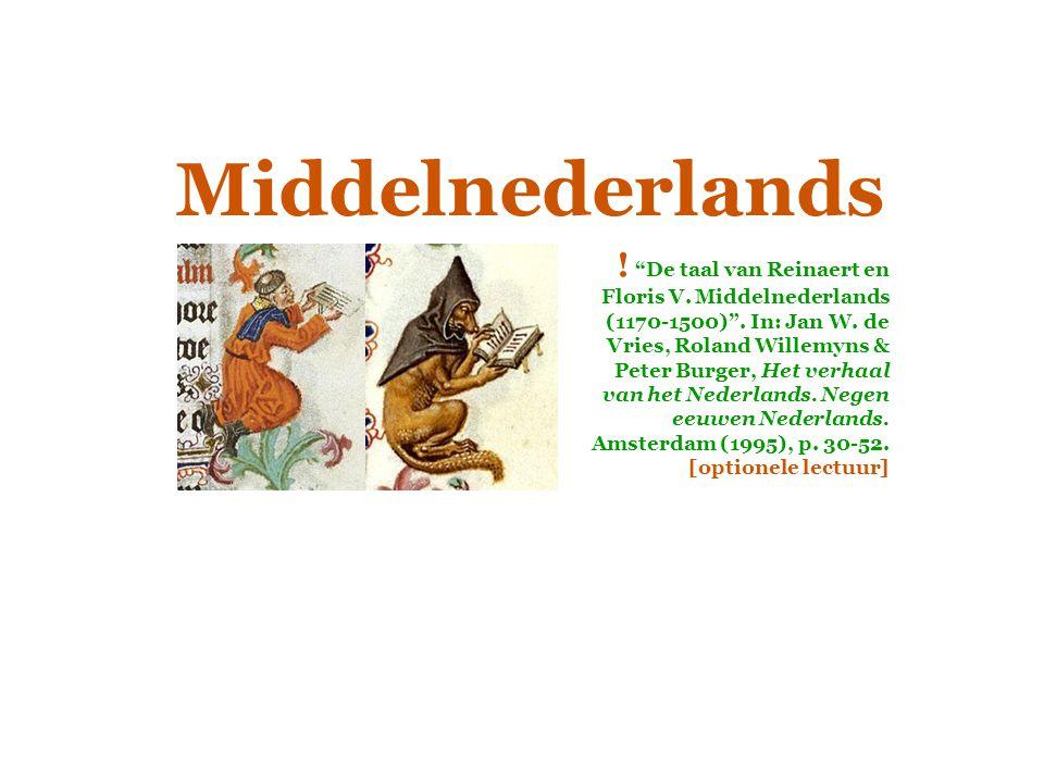 """Middelnederlands ! """"De taal van Reinaert en Floris V. Middelnederlands (1170-1500)"""". In: Jan W. de Vries, Roland Willemyns & Peter Burger, Het verhaal"""