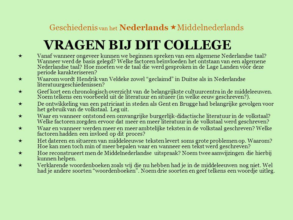 Geschiedenis van het Nederlands  Middelnederlands VRAGEN BIJ DIT COLLEGE  Vanaf wanneer ongeveer kunnen we beginnen spreken van een algemene Nederla