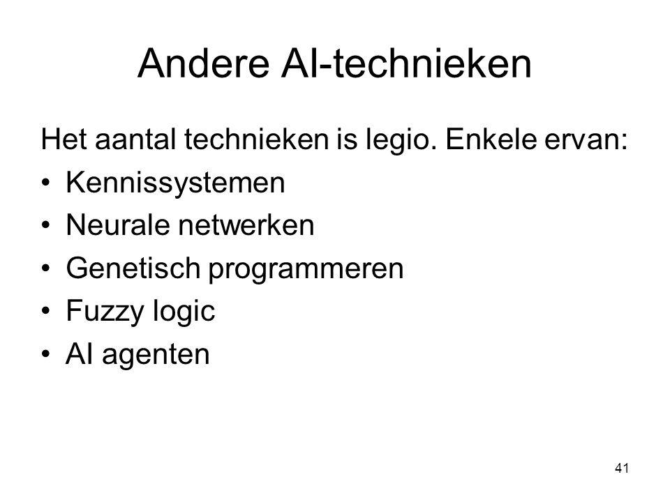 41 Andere AI-technieken Het aantal technieken is legio. Enkele ervan: •Kennissystemen •Neurale netwerken •Genetisch programmeren •Fuzzy logic •AI agen