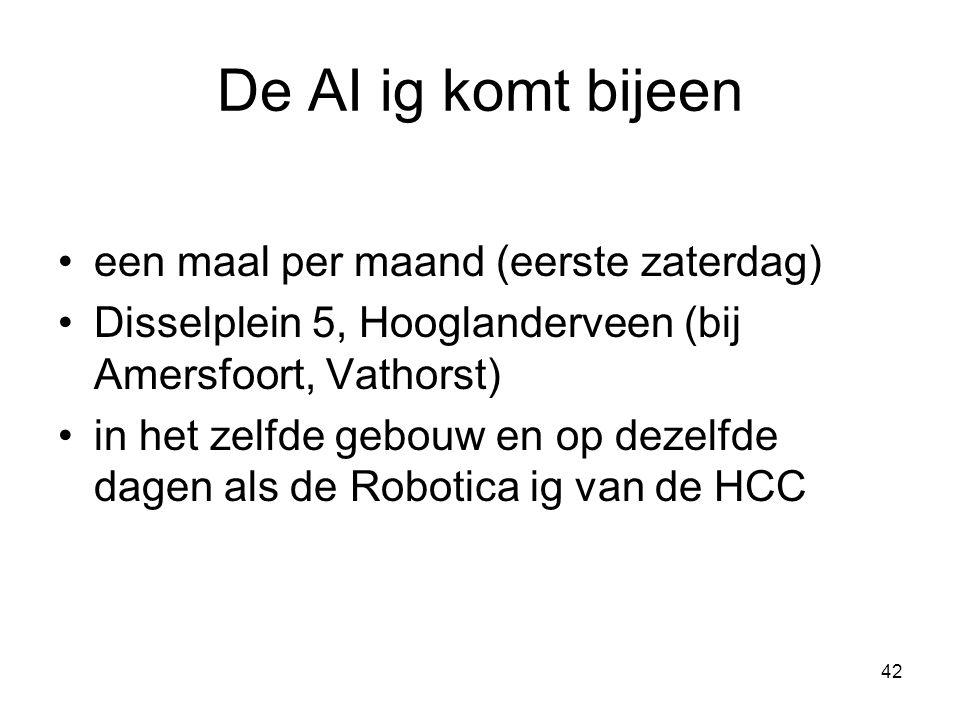 42 De AI ig komt bijeen •een maal per maand (eerste zaterdag) •Disselplein 5, Hooglanderveen (bij Amersfoort, Vathorst) •in het zelfde gebouw en op dezelfde dagen als de Robotica ig van de HCC