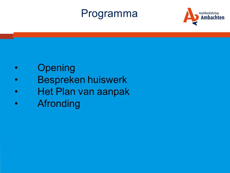 Programma •Opening •Bespreken huiswerk •Het Plan van aanpak •Afronding