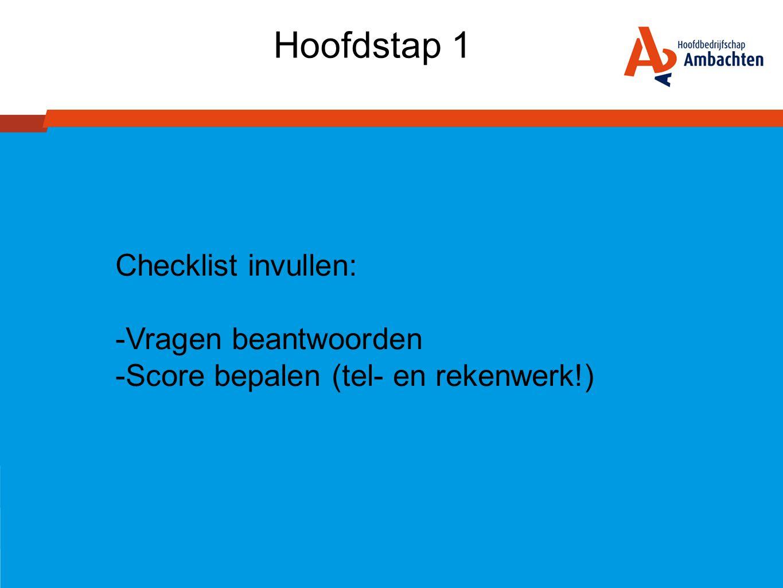 Hoofdstap 1 Checklist invullen: -Vragen beantwoorden -Score bepalen (tel- en rekenwerk!)