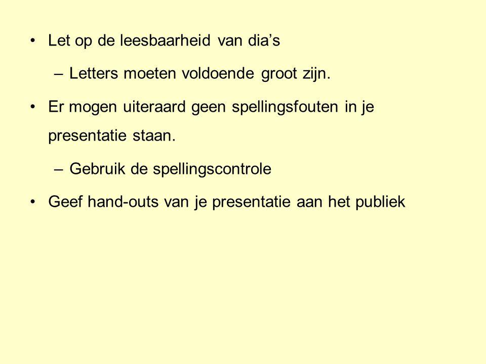 •Let op de leesbaarheid van dia's –Letters moeten voldoende groot zijn. •Er mogen uiteraard geen spellingsfouten in je presentatie staan. –Gebruik de