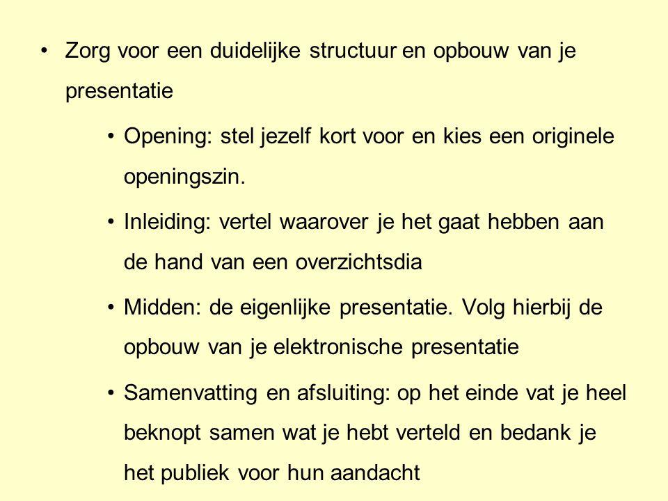 •Zorg voor een duidelijke structuur en opbouw van je presentatie •Opening: stel jezelf kort voor en kies een originele openingszin.