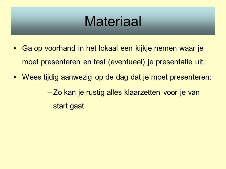 Materiaal •Ga op voorhand in het lokaal een kijkje nemen waar je moet presenteren en test (eventueel) je presentatie uit. •Wees tijdig aanwezig op de