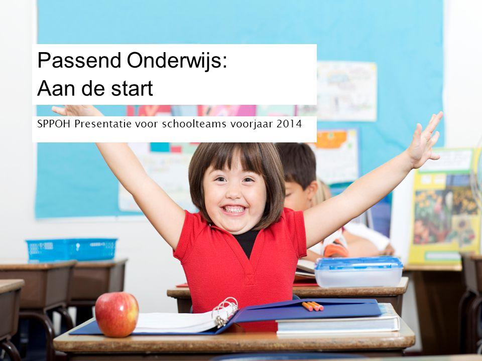 Passend Onderwijs: Aan de start SPPOH Presentatie voor schoolteams voorjaar 2014