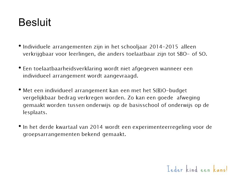 • Individuele arrangementen zijn in het schooljaar 2014-2015 alleen verkrijgbaar voor leerlingen, die anders toelaatbaar zijn tot SBO- of SO.