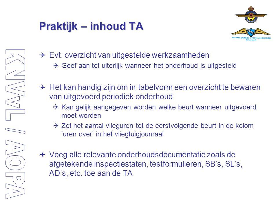 Praktijk – inhoud TA  Evt. overzicht van uitgestelde werkzaamheden  Geef aan tot uiterlijk wanneer het onderhoud is uitgesteld  Het kan handig zijn