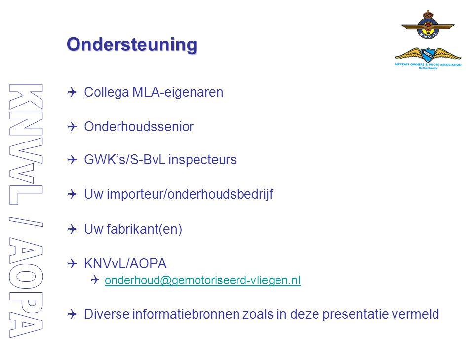 Ondersteuning  Collega MLA-eigenaren  Onderhoudssenior  GWK's/S-BvL inspecteurs  Uw importeur/onderhoudsbedrijf  Uw fabrikant(en)  KNVvL/AOPA 