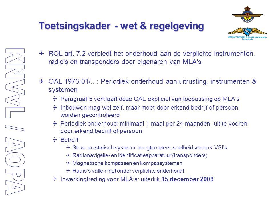 Toetsingskader - wet & regelgeving  ROL art. 7.2 verbiedt het onderhoud aan de verplichte instrumenten, radio's en transponders door eigenaren van ML