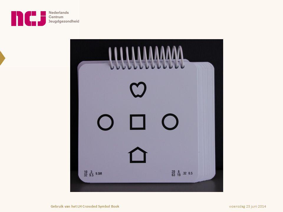 woensdag 25 juni 2014Gebruik van het LH Crowded Symbol Book Verwijzing • Ongeacht de leeftijd (dus ook > 10 jaar) wordt verwezen naar de huisarts met het verzoek het kind door te verwijzen naar een oogheelkundig team voor nader onderzoek • Afhankelijk van regionale afspraken kan ook rechtstreeks naar de tweede lijn verwezen worden (conform de LESA visuele stoornissen) • Overweeg verwijzing naar een instelling voor visueel beperkten (Bartiméus, Koninklijke Visio) wanneer er sprake is van forse gedragsproblemen waardoor de kans van slagen van visusbepaling in de reguliere setting klein is
