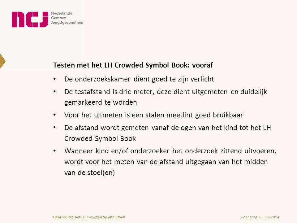 woensdag 25 juni 2014Gebruik van het LH Crowded Symbol Book Testen met het LH Crowded Symbol Book: zittend of staand.