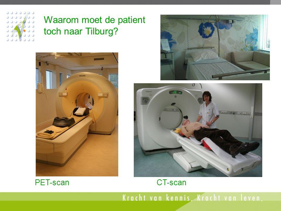 PET-scan CT-scan Waarom moet de patient toch naar Tilburg?