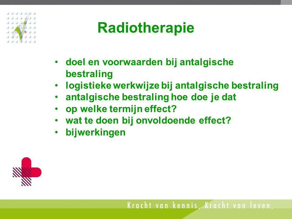 Radiotherapie •doel en voorwaarden bij antalgische bestraling •logistieke werkwijze bij antalgische bestraling •antalgische bestraling hoe doe je dat