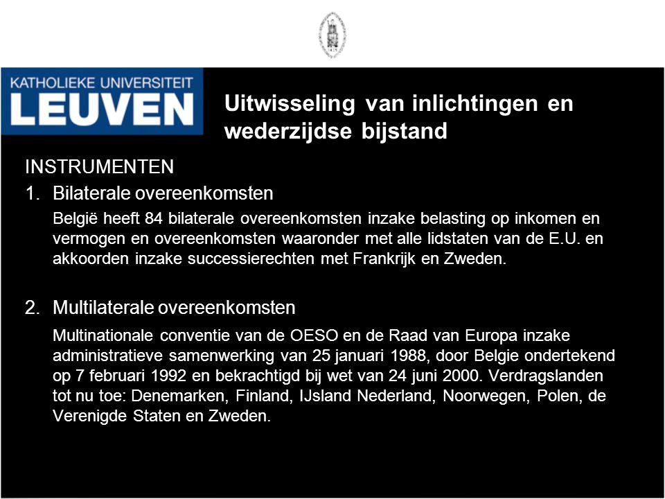 Uitwisseling van inlichtingen en wederzijdse bijstand INSTRUMENTEN 1.Bilaterale overeenkomsten België heeft 84 bilaterale overeenkomsten inzake belast