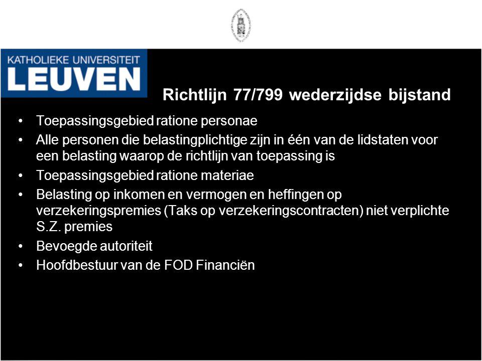 Richtlijn 77/799 wederzijdse bijstand •Toepassingsgebied ratione personae •Alle personen die belastingplichtige zijn in één van de lidstaten voor een