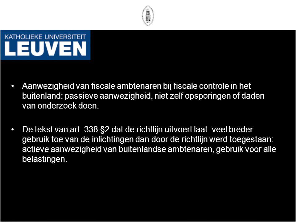 •Aanwezigheid van fiscale ambtenaren bij fiscale controle in het buitenland: passieve aanwezigheid, niet zelf opsporingen of daden van onderzoek doen.