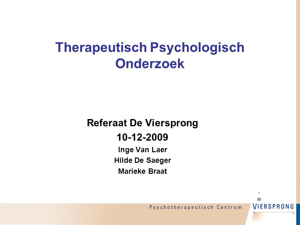 Therapeutisch Psychologisch Onderzoek Referaat De Viersprong 10-12-2009 Inge Van Laer Hilde De Saeger Marieke Braat
