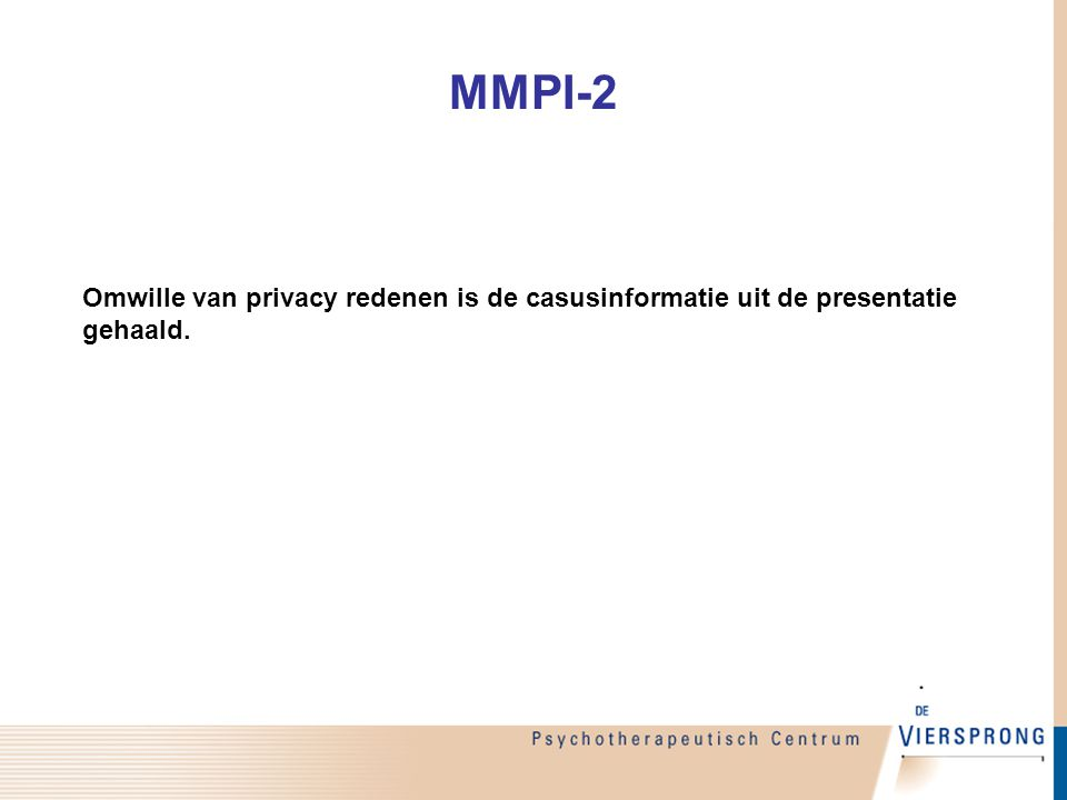 MMPI-2 Omwille van privacy redenen is de casusinformatie uit de presentatie gehaald.