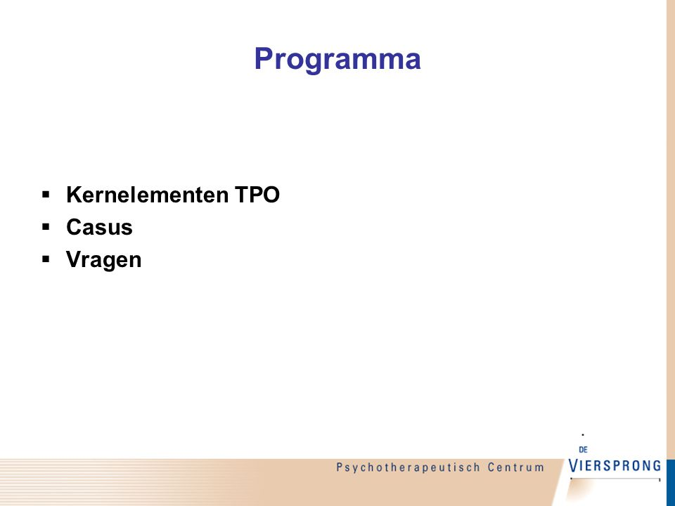 Therapeutisch psychologisch onderzoek (TPO) Initial Interview Early Standardized Assessment Sessions Client / Referral contact (by phone) Report Feedback Session Assessment Intervention Session Self-report Performance-based