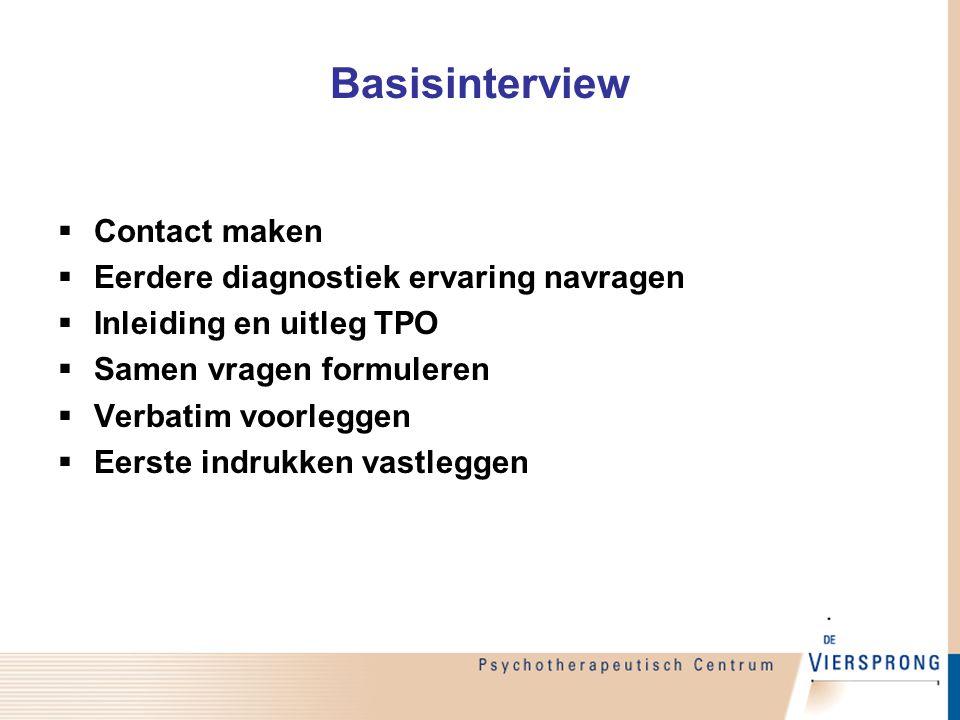 Basisinterview  Contact maken  Eerdere diagnostiek ervaring navragen  Inleiding en uitleg TPO  Samen vragen formuleren  Verbatim voorleggen  Eer