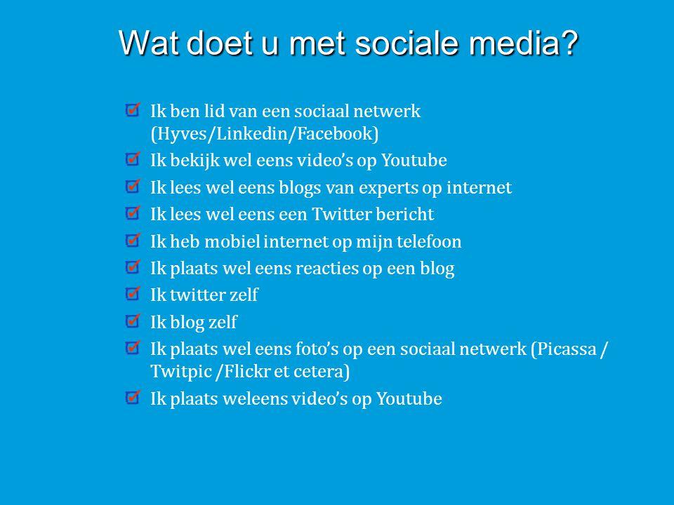 Wat doet u met sociale media? Ik ben lid van een sociaal netwerk (Hyves/Linkedin/Facebook) Ik bekijk wel eens video's op Youtube Ik lees wel eens blog