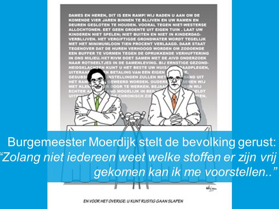 """Burgemeester Moerdijk stelt de bevolking gerust: """"Zolang niet iedereen weet welke stoffen er zijn vrij gekomen kan ik me voorstellen.."""""""