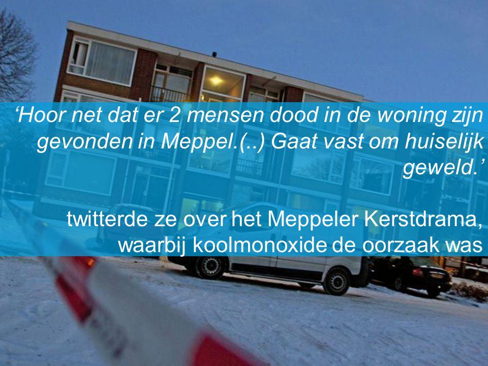 'Hoor net dat er 2 mensen dood in de woning zijn gevonden in Meppel.(..) Gaat vast om huiselijk geweld.' twitterde ze over het Meppeler Kerstdrama, wa