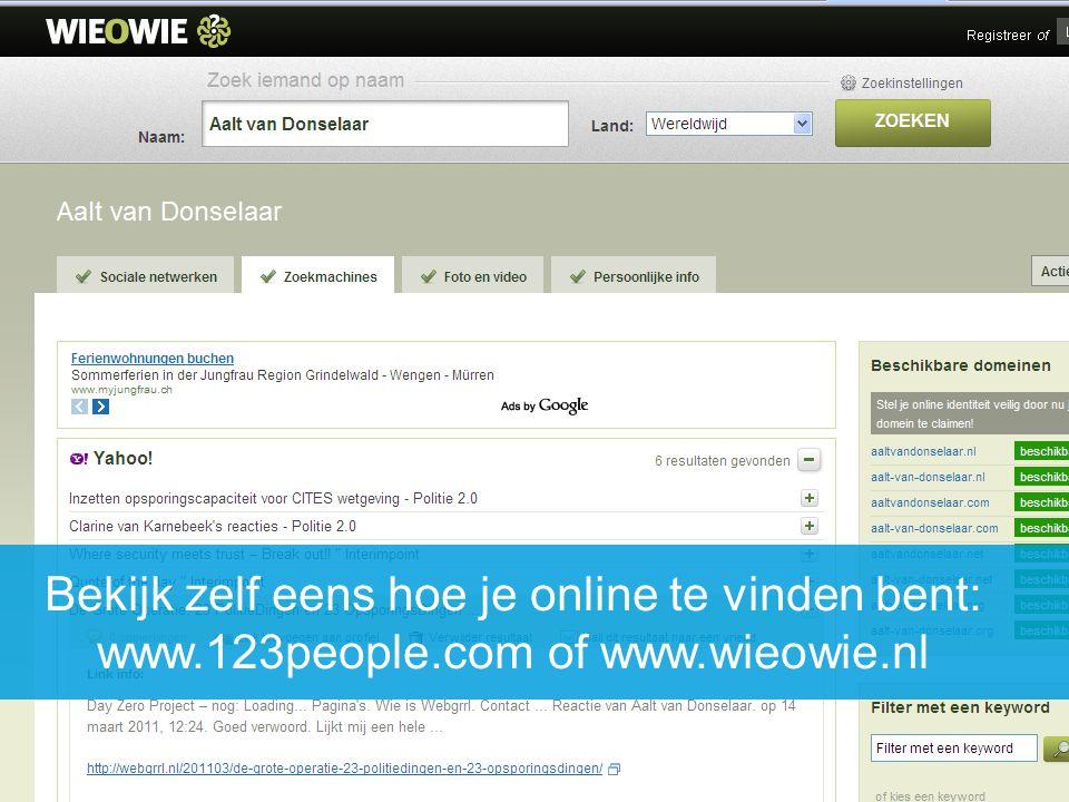 Bekijk zelf eens hoe je online te vinden bent: www.123people.com of www.wieowie.nl