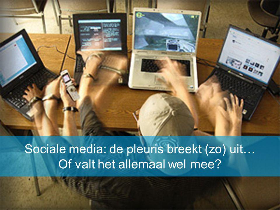Sociale media: de pleuris breekt (zo) uit… Of valt het allemaal wel mee?