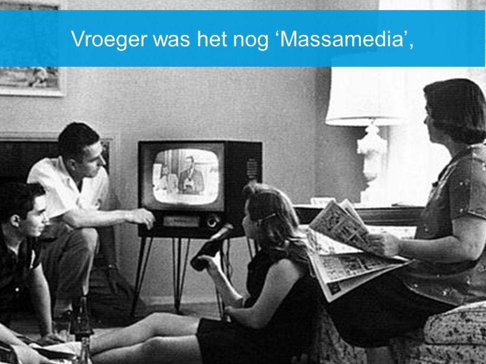 Vroeger was het nog 'Massamedia',