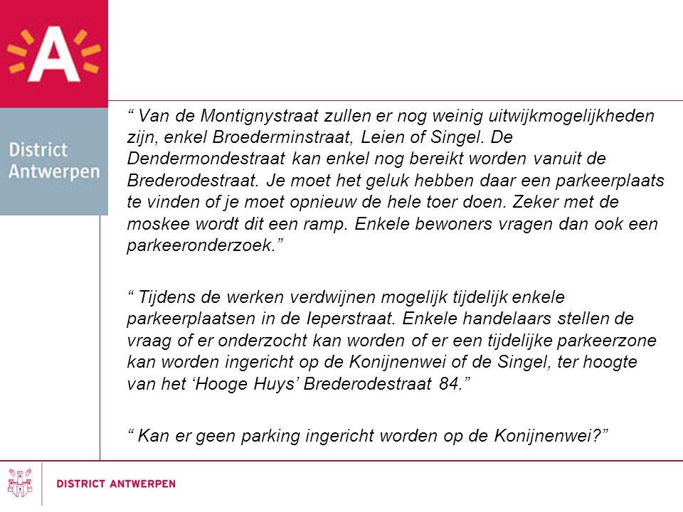 """"""" Van de Montignystraat zullen er nog weinig uitwijkmogelijkheden zijn, enkel Broederminstraat, Leien of Singel. De Dendermondestraat kan enkel nog be"""