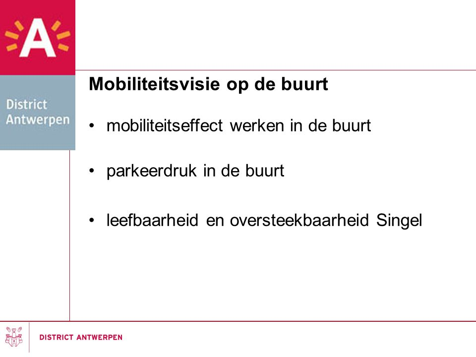 Mobiliteitsvisie op de buurt •mobiliteitseffect werken in de buurt •parkeerdruk in de buurt •leefbaarheid en oversteekbaarheid Singel