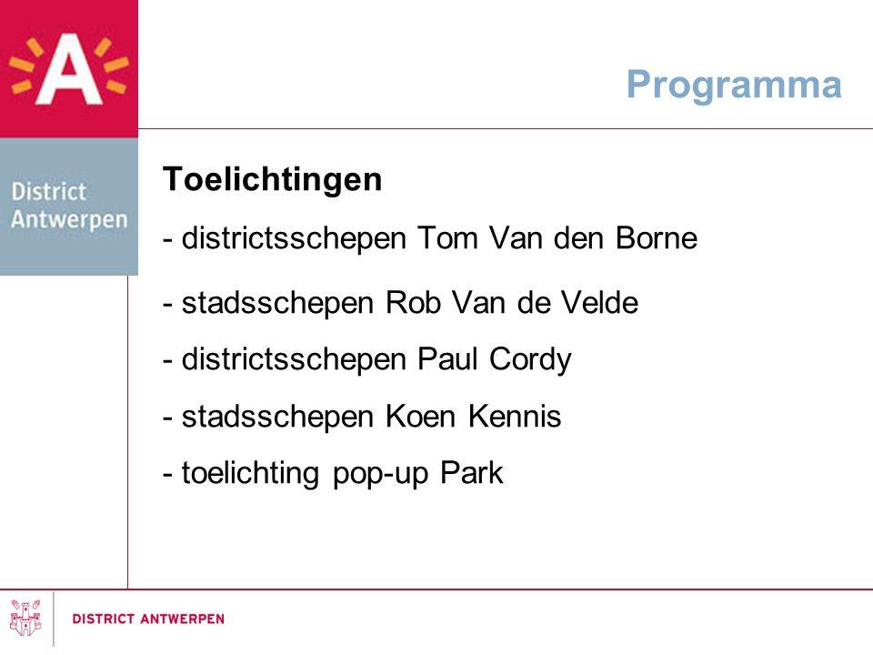 Programma Toelichtingen - districtsschepen Tom Van den Borne - stadsschepen Rob Van de Velde - districtsschepen Paul Cordy - stadsschepen Koen Kennis