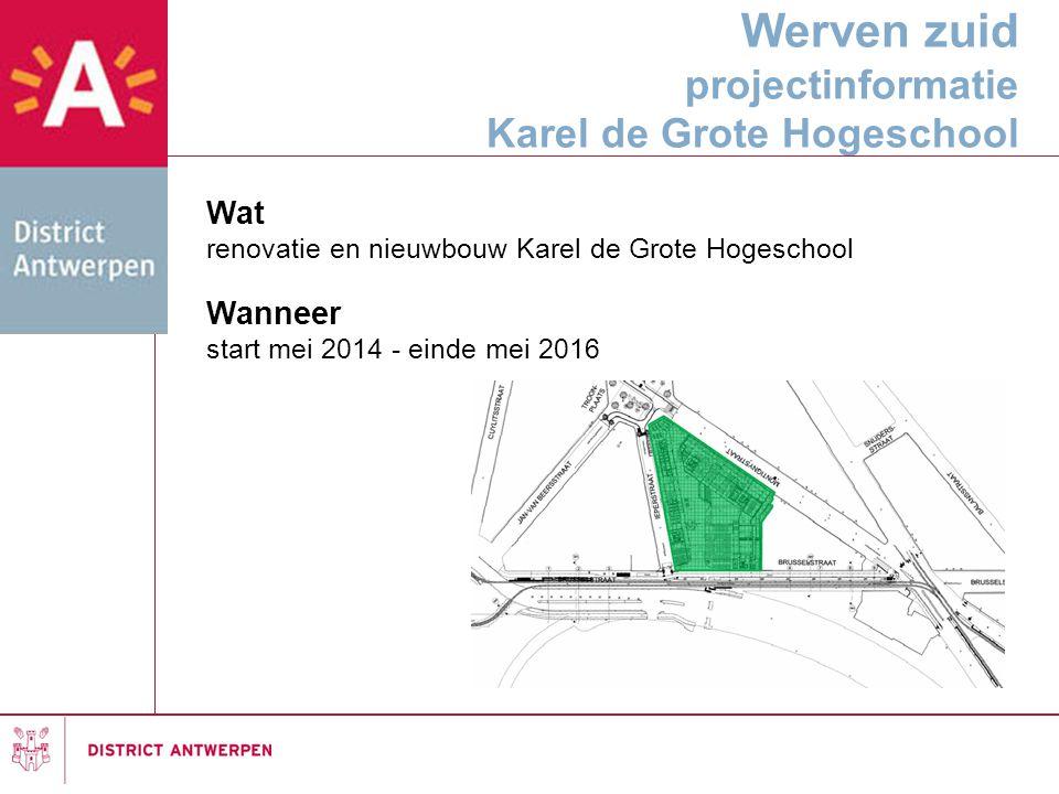 Werven zuid projectinformatie Karel de Grote Hogeschool Wat renovatie en nieuwbouw Karel de Grote Hogeschool Wanneer start mei 2014 - einde mei 2016