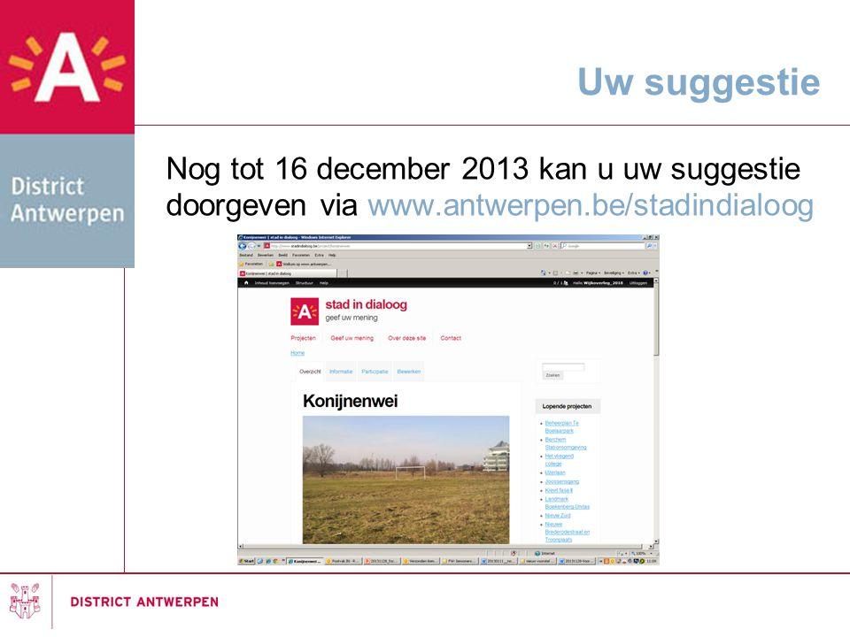 Uw suggestie Nog tot 16 december 2013 kan u uw suggestie doorgeven via www.antwerpen.be/stadindialoog