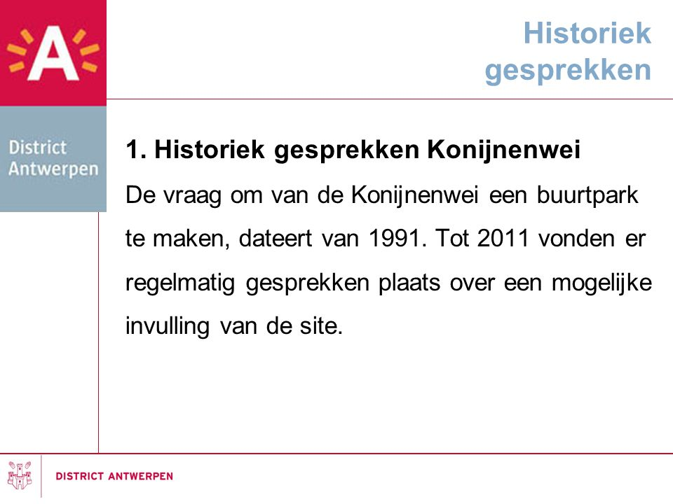 Historiek gesprekken 1. Historiek gesprekken Konijnenwei De vraag om van de Konijnenwei een buurtpark te maken, dateert van 1991. Tot 2011 vonden er r
