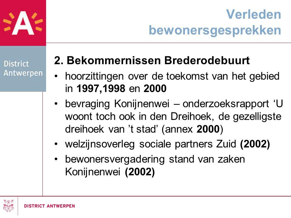 Verleden bewonersgesprekken 2. Bekommernissen Brederodebuurt •hoorzittingen over de toekomst van het gebied in 1997,1998 en 2000 •bevraging Konijnenwe