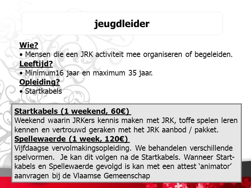 jeugdleider Startkabels (1 weekend, 60€) Weekend waarin JRKers kennis maken met JRK, toffe spelen leren kennen en vertrouwd geraken met het JRK aanbod / pakket.