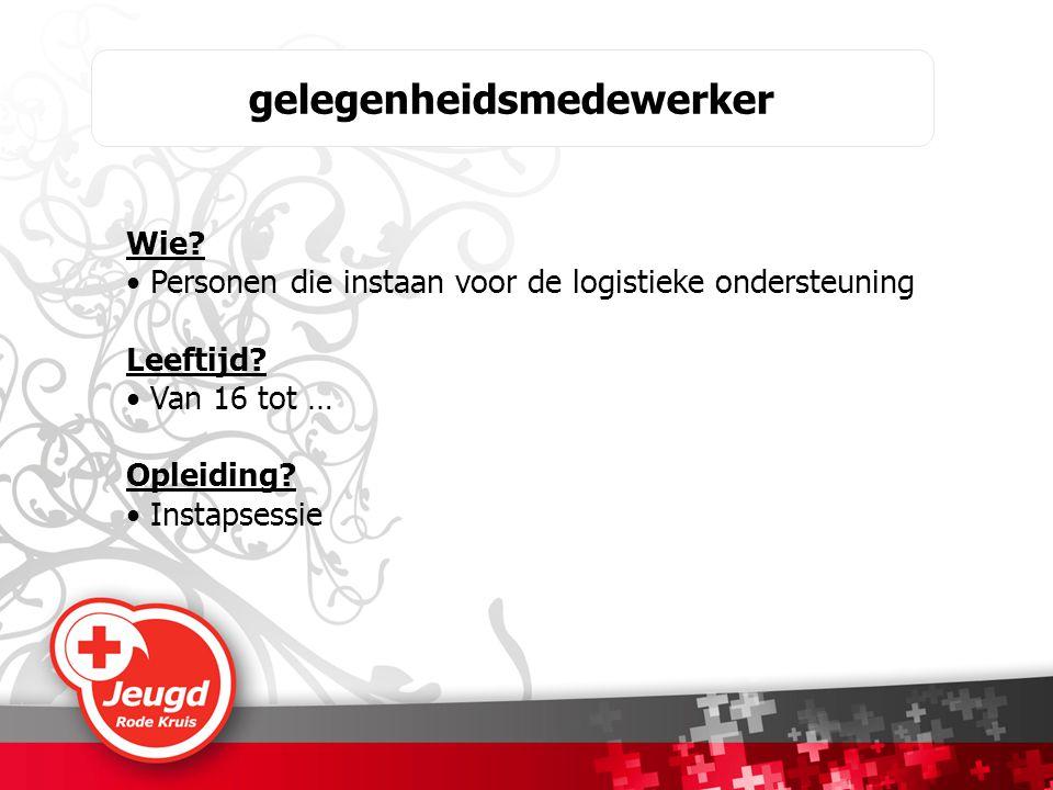gelegenheidsmedewerker Wie. • Personen die instaan voor de logistieke ondersteuning Leeftijd.
