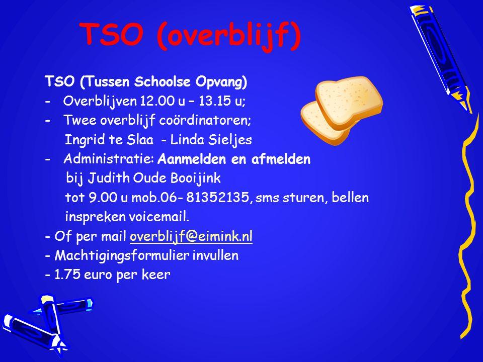 TSO (overblijf) TSO (Tussen Schoolse Opvang) -Overblijven 12.00 u – 13.15 u; -Twee overblijf coördinatoren; Ingrid te Slaa - Linda Sieljes -Administra