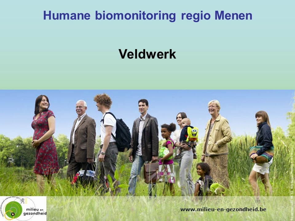 www.milieu-en-gezondheid.be Humane biomonitoring regio Menen Veldwerk