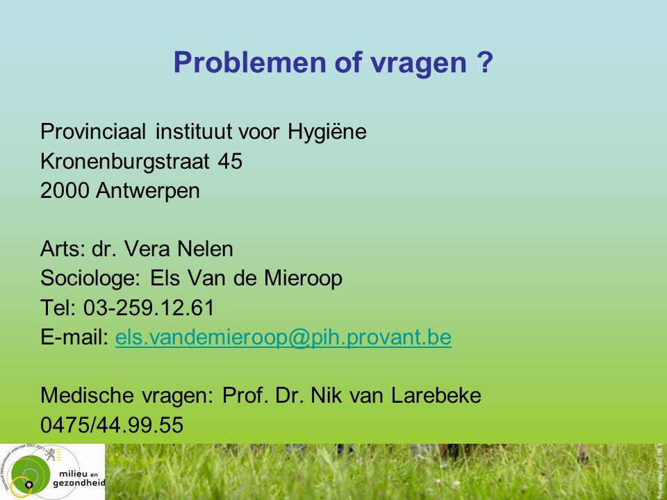 Problemen of vragen ? Provinciaal instituut voor Hygiëne Kronenburgstraat 45 2000 Antwerpen Arts: dr. Vera Nelen Sociologe: Els Van de Mieroop Tel: 03