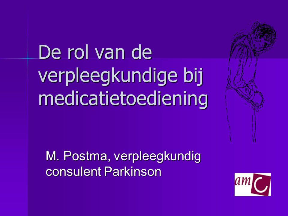 De rol van de verpleegkundige bij medicatietoediening M. Postma, verpleegkundig consulent Parkinson