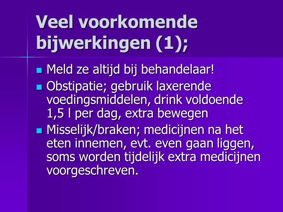 Veel voorkomende bijwerkingen (1);  Meld ze altijd bij behandelaar!  Obstipatie; gebruik laxerende voedingsmiddelen, drink voldoende 1,5 l per dag,