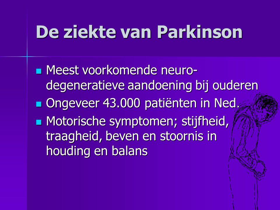 De ziekte van Parkinson  Meest voorkomende neuro- degeneratieve aandoening bij ouderen  Ongeveer 43.000 patiënten in Ned.  Motorische symptomen; st
